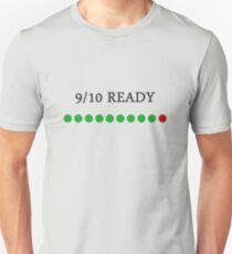 9/10 Ready Unisex T-Shirt
