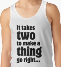 It takes two to make a thing go right ... Tank Top
