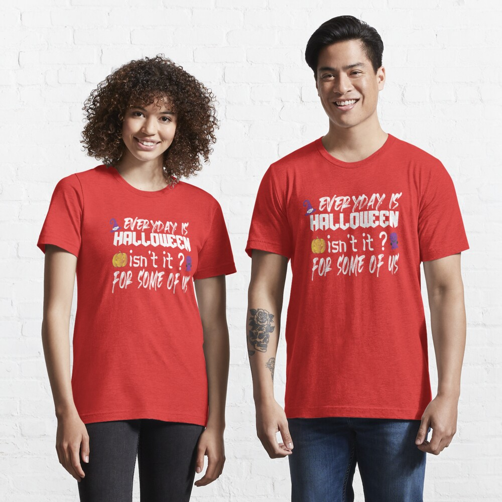 EVERYDAY IS HALLOWEEN ISN'T IT FOR SOME OF US gift for man women hollyday 2021 T-ShirtCopy of Nurse By Day Witch By Night Classic T-Shirt , gift   Essential T-Shirt