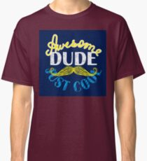 Just cool awesome dude Classic T-Shirt
