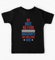 No Hate no Fear Immigrants are Welcome Here Presidential Election Kids Tee