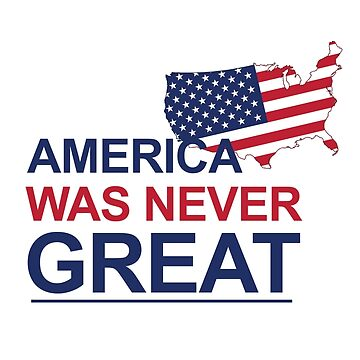 America was never great by dougnst