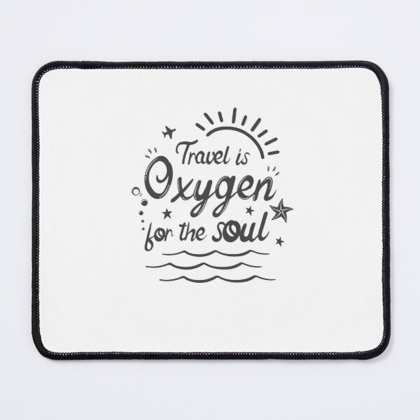Travel is Oxygen for the Soul sunshine Mouse Pad