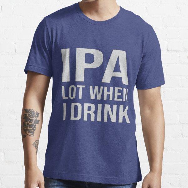 IPA Lot When I Drink Tri-blend Essential T-Shirt