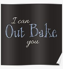 I Can Out Bake You - light font Poster