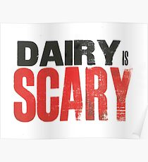 Dairy is Scary print Poster