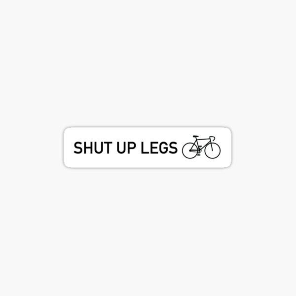 Shut up legs bicycle sticker white Sticker