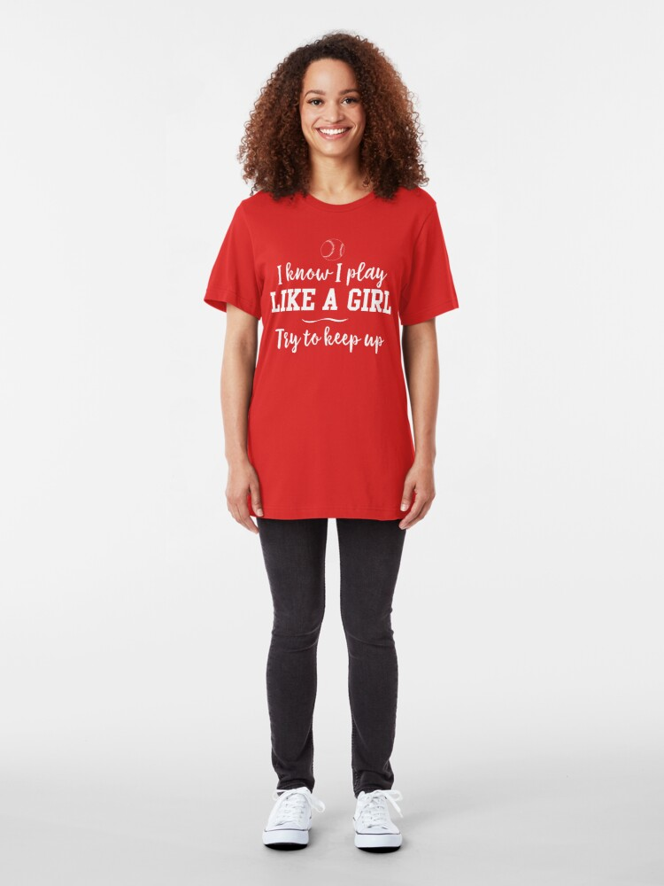 Alternate view of I know I play like a girl. Try to keep up Slim Fit T-Shirt