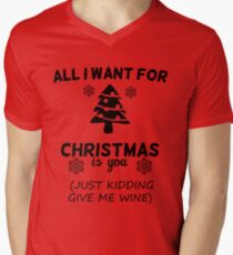 All I Want For Christmas Is You Just Kidding Give Me Wine Mens V-Neck T-Shirt