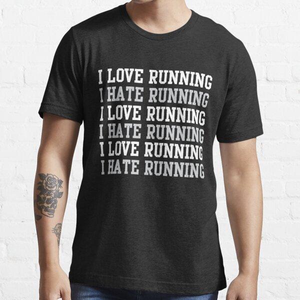I love running. I hate running.  Essential T-Shirt