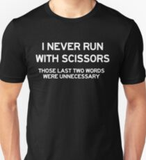 I never run with scissors (Those last two words were unnecessary)  T-Shirt