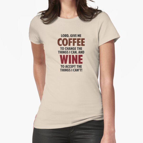 Lord, Give Me Coffee And Wine Fitted T-Shirt