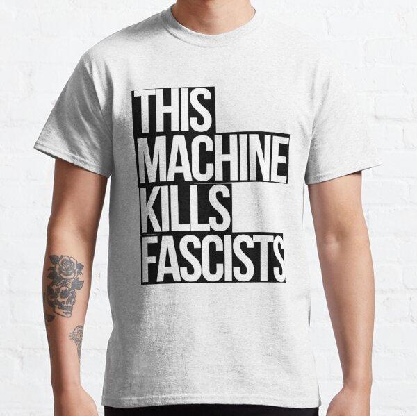 This Machine Kills Fascists (white on black) Classic T-Shirt