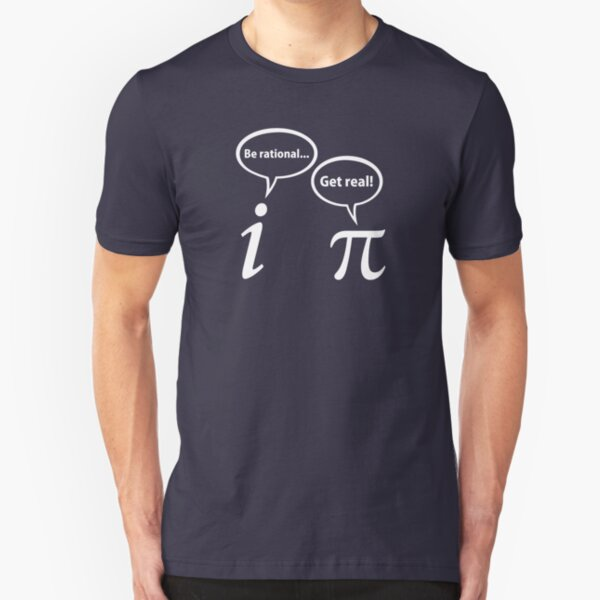 Be Rational Get Real Imaginary Math Pi Slim Fit T-Shirt