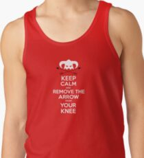 Keep calm and remove the arrow from your knee Tank Top