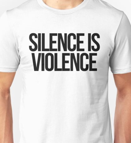 Silence is Violence Unisex T-Shirt