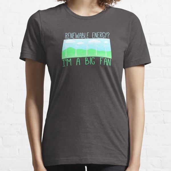 Big fan of renewable energy Essential T-Shirt