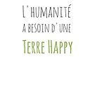 « L'humanité a besoin d'une Terre Happy » par effervescience