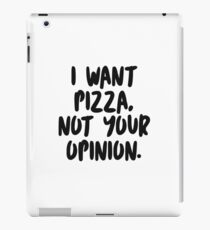I want pizza, not your opinion. iPad Case/Skin