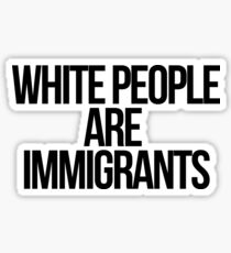 White People Are Immigrants Sticker