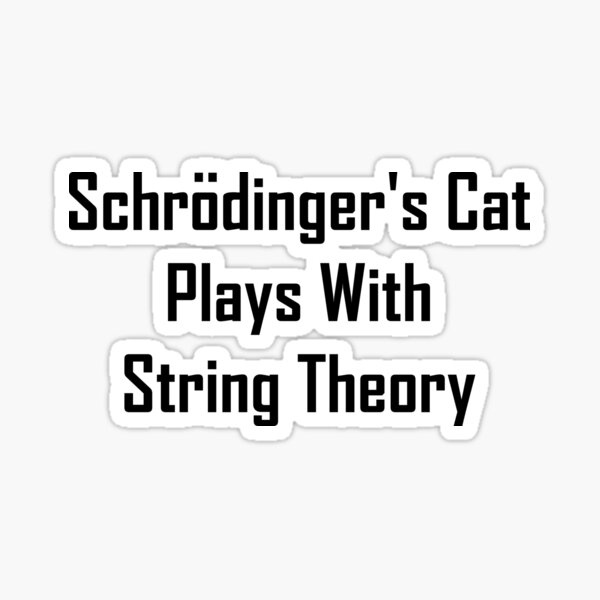 Schrodinger's Cat Plays With String Theory Sticker