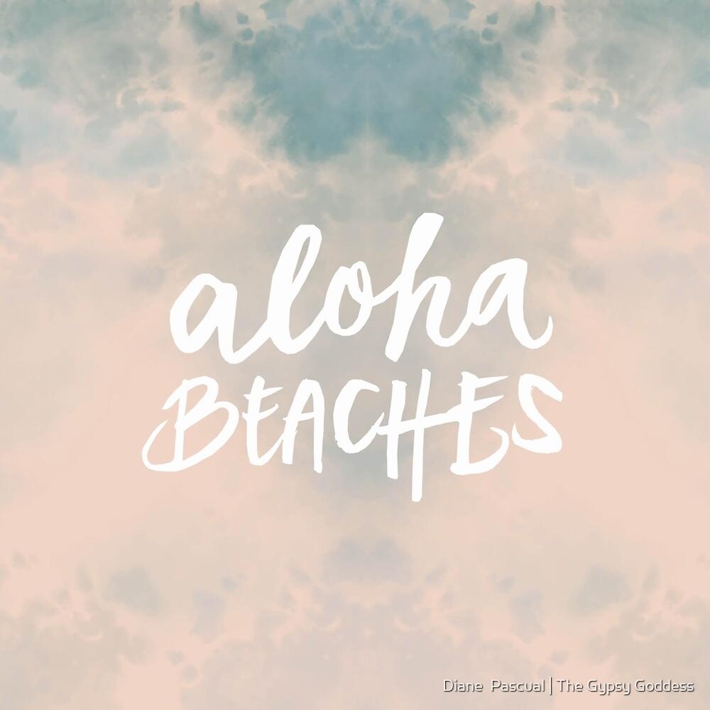 Aloha Beaches by Diane  Pascual | The Gypsy Goddess