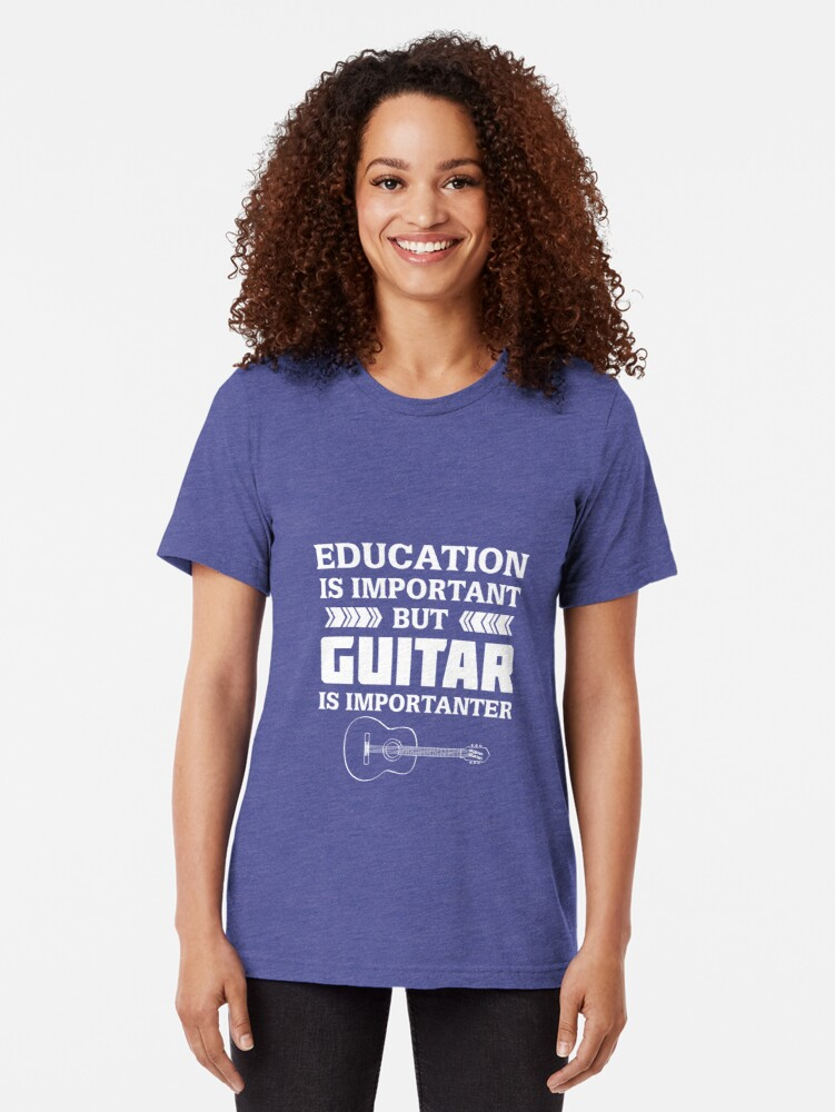 Alternate view of Education is Important But Guitar is Importanter Tri-blend T-Shirt