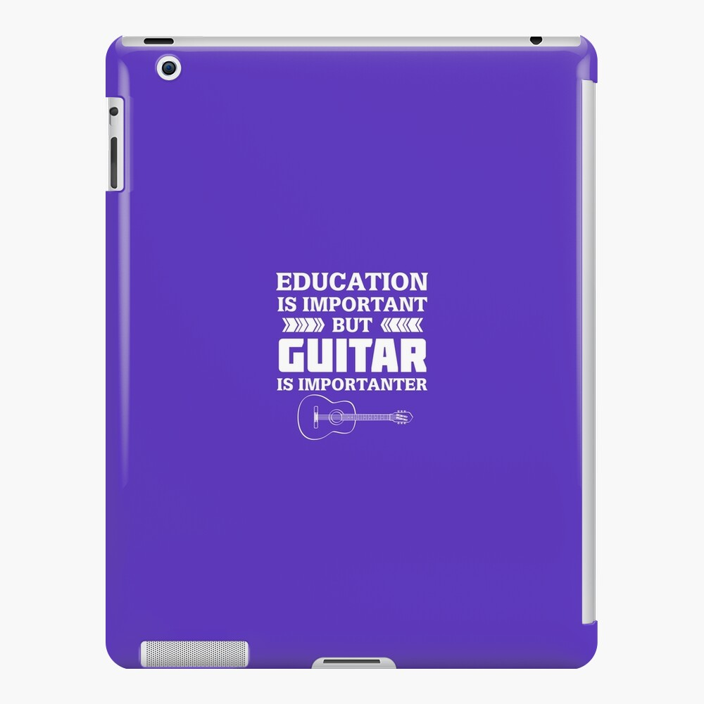 Education is Important But Guitar is Importanter iPad Case & Skin