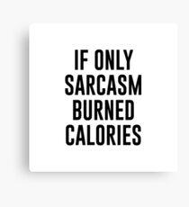 Sarcasm Burned Calories Canvas Print