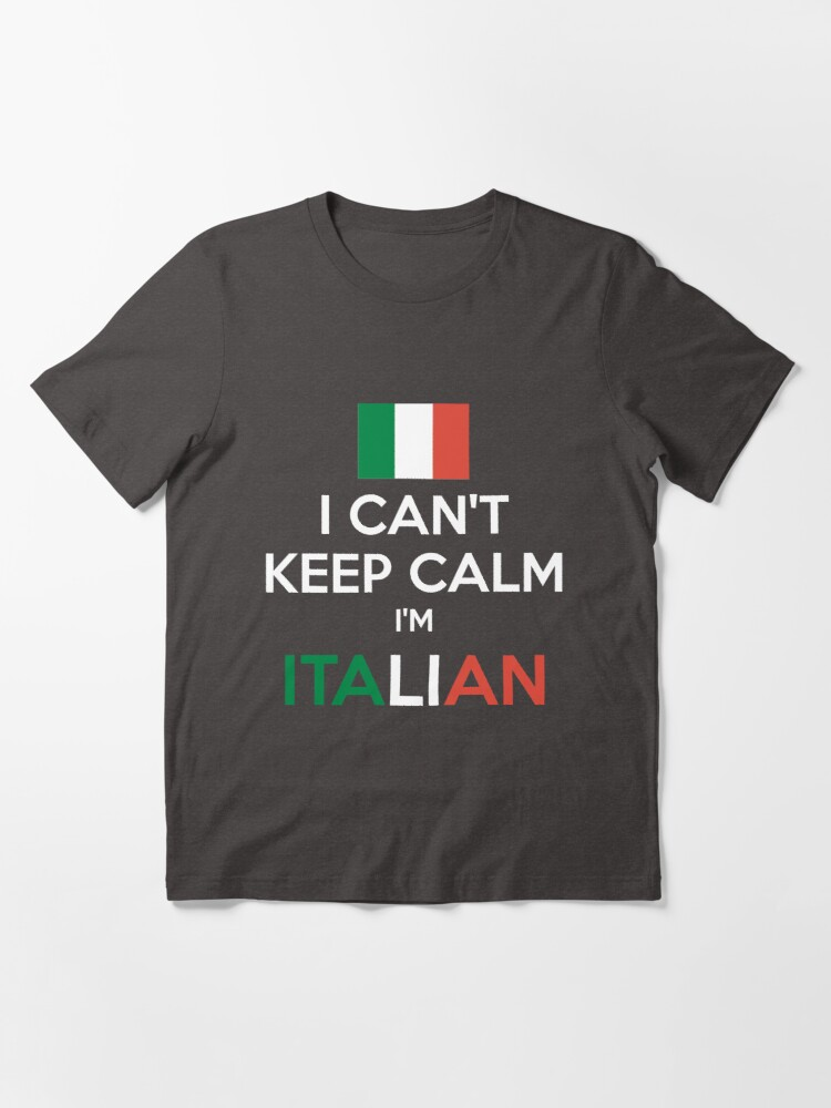 Alternate view of I Can't Keep Calm. I'm Italian. Essential T-Shirt