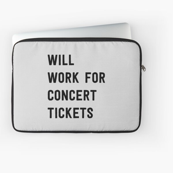 Will work for concert tickets Laptop Sleeve