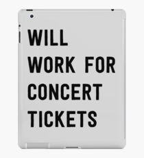 Will work for concert tickets iPad Case/Skin