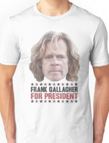 Frank Gallagher For President Unisex T-Shirt