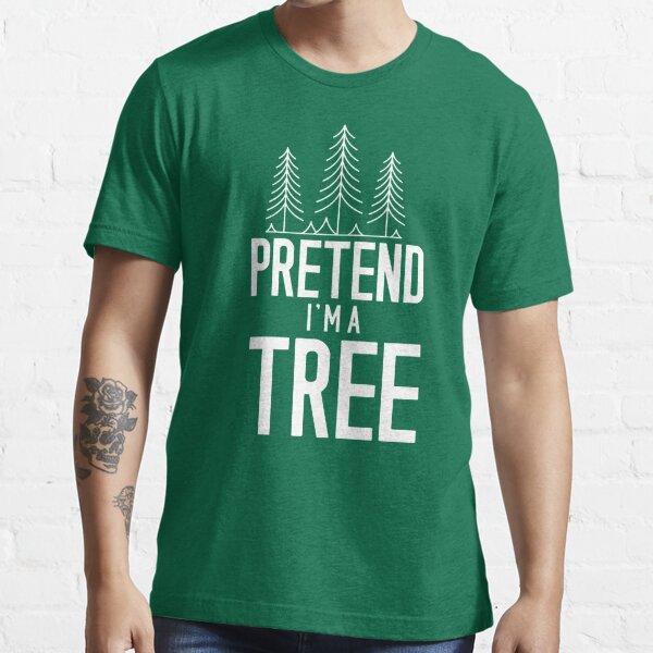 Pretend I'm a Tree Funny Halloween Costume Essential T-Shirt