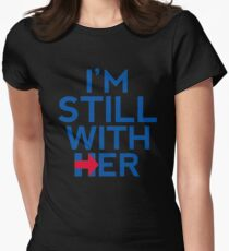 I'm Still With Her Hillary Clinton Support Women's Fitted T-Shirt