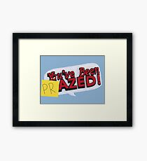 you've been PRazed Framed Print