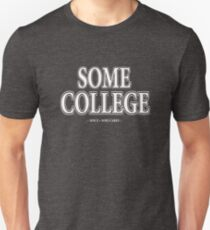 Some College (Since Who Cares) Unisex T-Shirt
