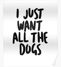 I just want all the dogs Poster