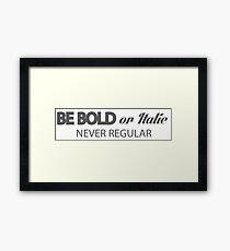 BE BOLD OR ITALIC NEVER REGULAR Framed Print