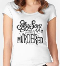 Stay Sexy and Don't Get Murdered Women's Fitted Scoop T-Shirt