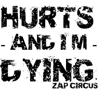 Everything Hurts and I'm Dying ZAP CIRCUS 2 by zapcircus