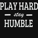 Play Hard stay Humble by DoraTheExplore