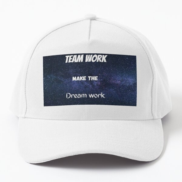 Team work make the dream work Baseball Cap