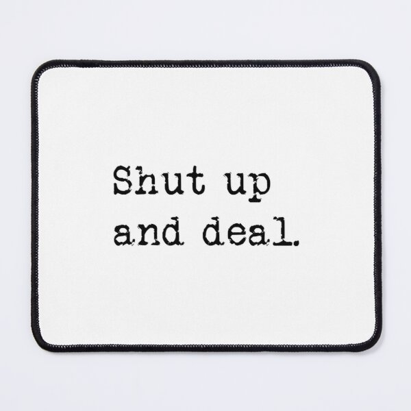Shut up and deal. Mouse Pad