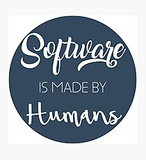 Software is made by humans Photographic Print