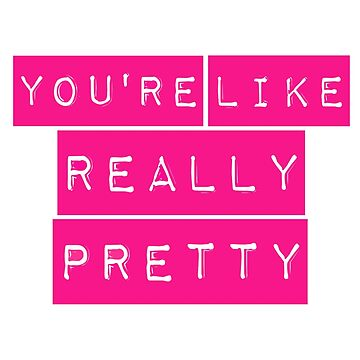 Mean Girls You're Like Really Pretty by peakednthe90s