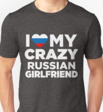 I Love My Crazy Russian Girlfriend Russia Native T-Shirt Unisex T-Shirt