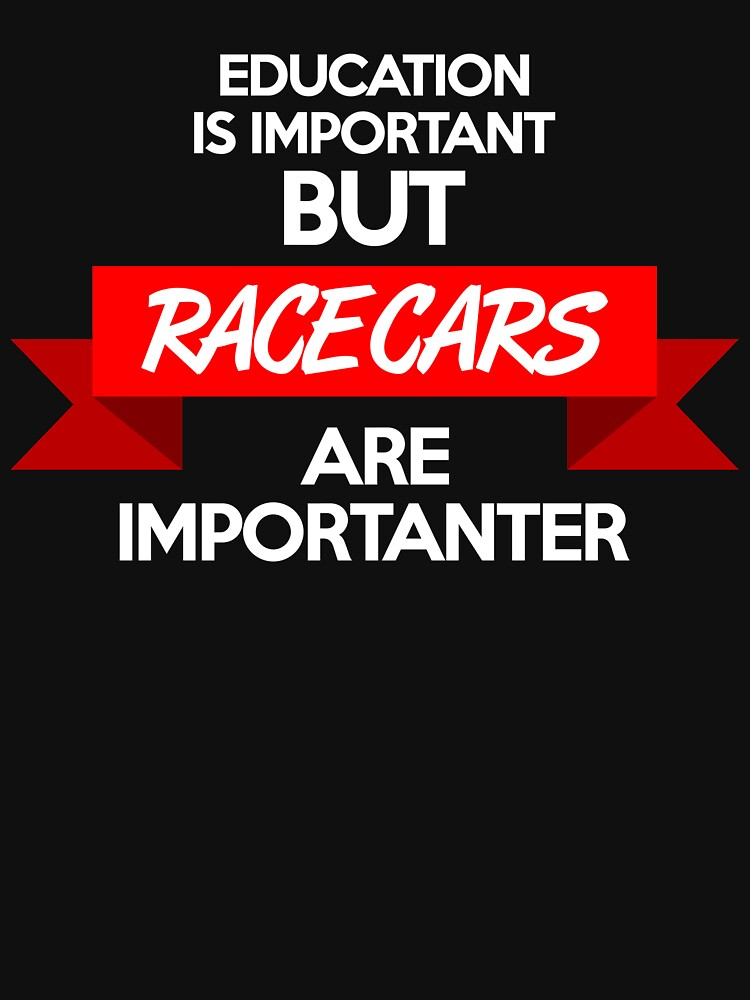 Education is important, but race cars are importanter! (2) | Unisex T-Shirt