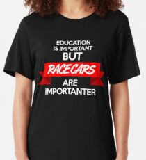 Education is important, but race cars are importanter! (2) Slim Fit T-Shirt