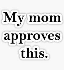 mom approves(b) Sticker